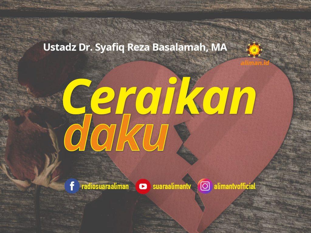ceraikan-daku_ustadz-syafiq-riza-basalamah